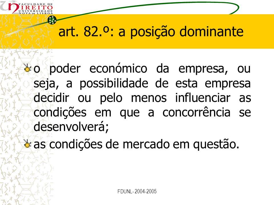 FDUNL- 2004-2005 art. 82.º: a posição dominante o poder económico da empresa, ou seja, a possibilidade de esta empresa decidir ou pelo menos influenci
