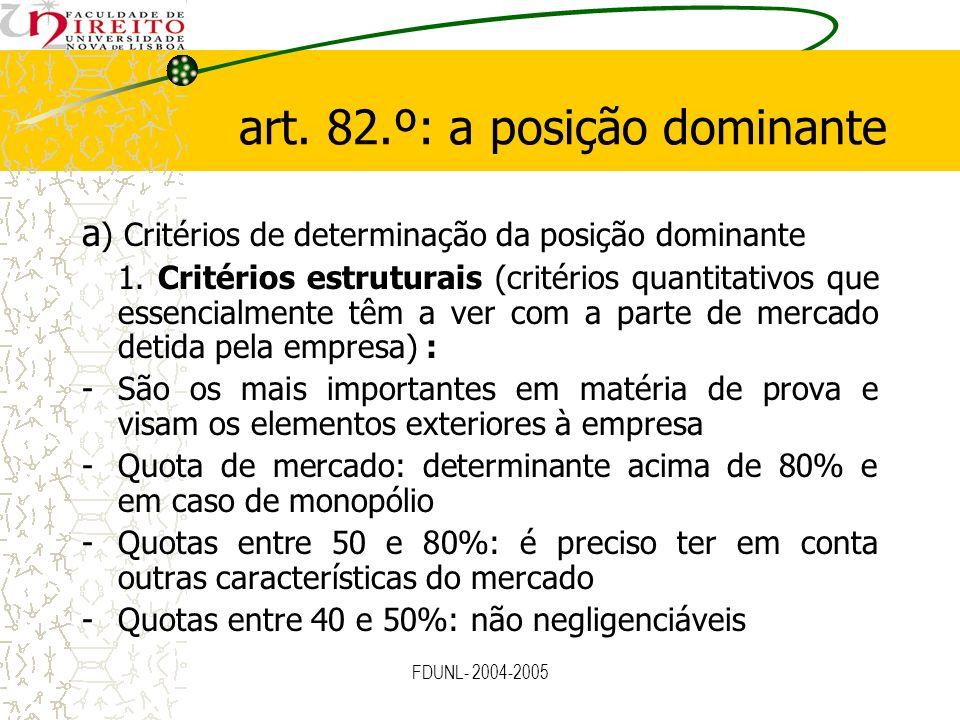 FDUNL- 2004-2005 art. 82.º: a posição dominante a ) Critérios de determinação da posição dominante 1. Critérios estruturais (critérios quantitativos q