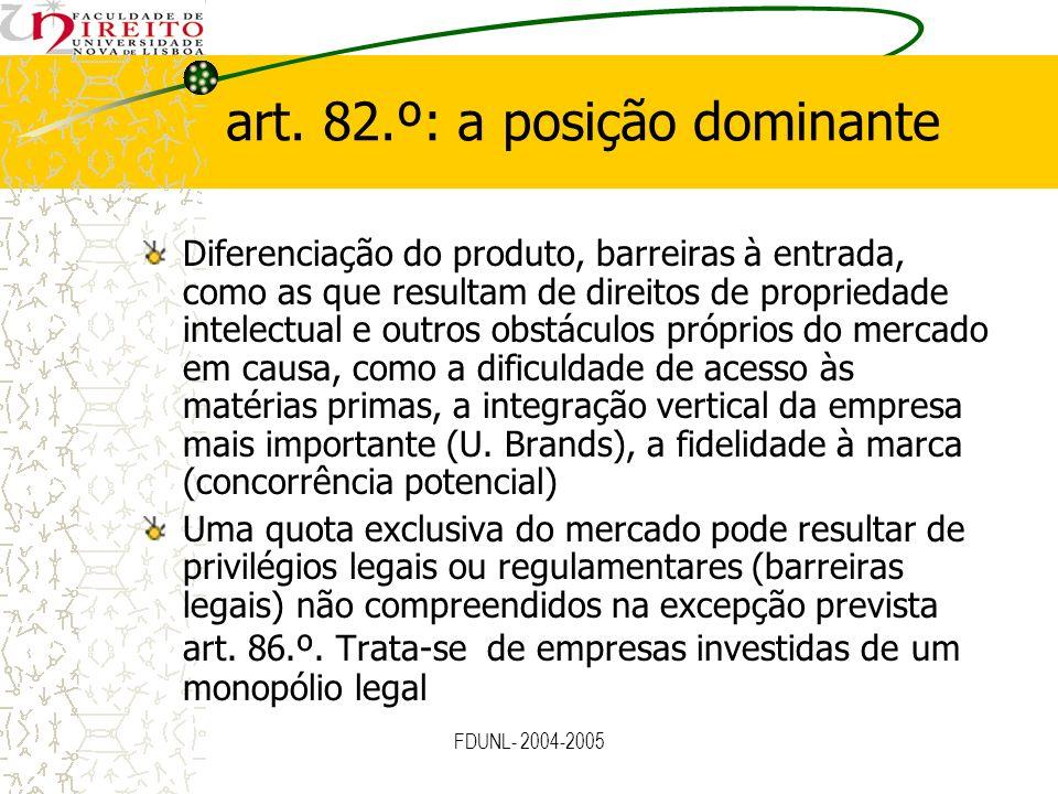 FDUNL- 2004-2005 art. 82.º: a posição dominante Diferenciação do produto, barreiras à entrada, como as que resultam de direitos de propriedade intelec