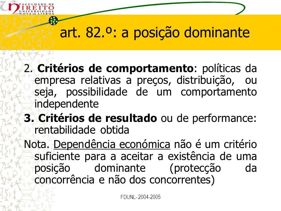 FDUNL- 2004-2005 art. 82.º: a posição dominante 2. Critérios de comportamento: políticas da empresa relativas a preços, distribuição, ou seja, possibi
