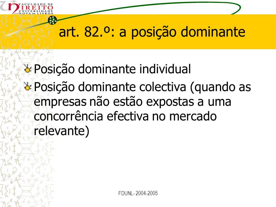 FDUNL- 2004-2005 art. 82.º: a posição dominante Posição dominante individual Posição dominante colectiva (quando as empresas não estão expostas a uma
