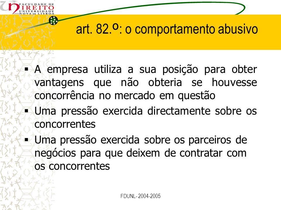 FDUNL- 2004-2005 art. 82. º : o comportamento abusivo A empresa utiliza a sua posição para obter vantagens que não obteria se houvesse concorrência no