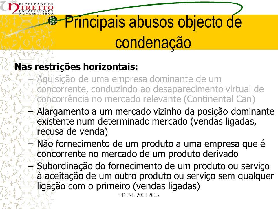 FDUNL- 2004-2005 Principais abusos objecto de condenação Nas restrições horizontais: –Aquisição de uma empresa dominante de um concorrente, conduzindo
