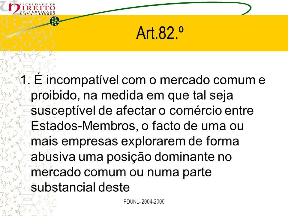 FDUNL- 2004-2005 Art.82.º 1. É incompatível com o mercado comum e proibido, na medida em que tal seja susceptível de afectar o comércio entre Estados-