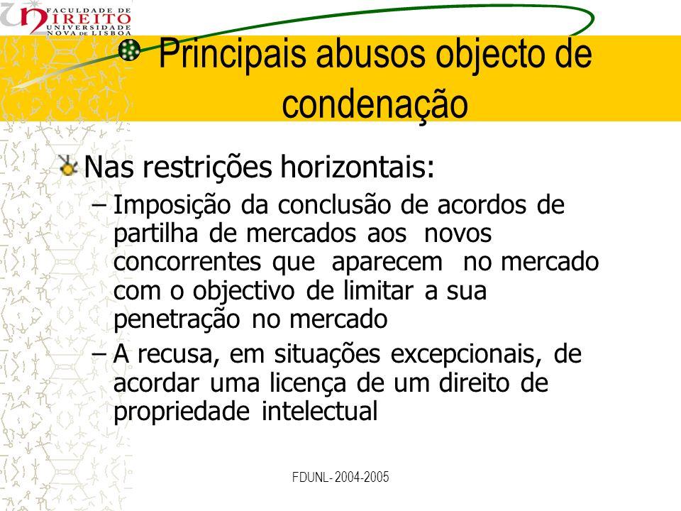 FDUNL- 2004-2005 Principais abusos objecto de condenação Nas restrições horizontais: –Imposição da conclusão de acordos de partilha de mercados aos no