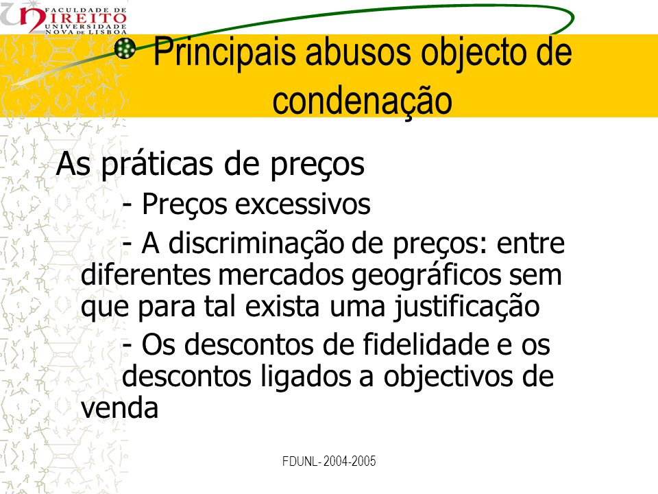 FDUNL- 2004-2005 Principais abusos objecto de condenação As práticas de preços - Preços excessivos - A discriminação de preços: entre diferentes merca