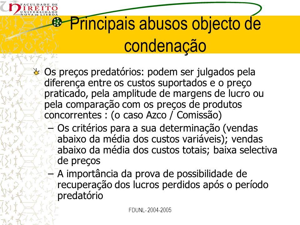 FDUNL- 2004-2005 Principais abusos objecto de condenação Os preços predatórios: podem ser julgados pela diferença entre os custos suportados e o preço