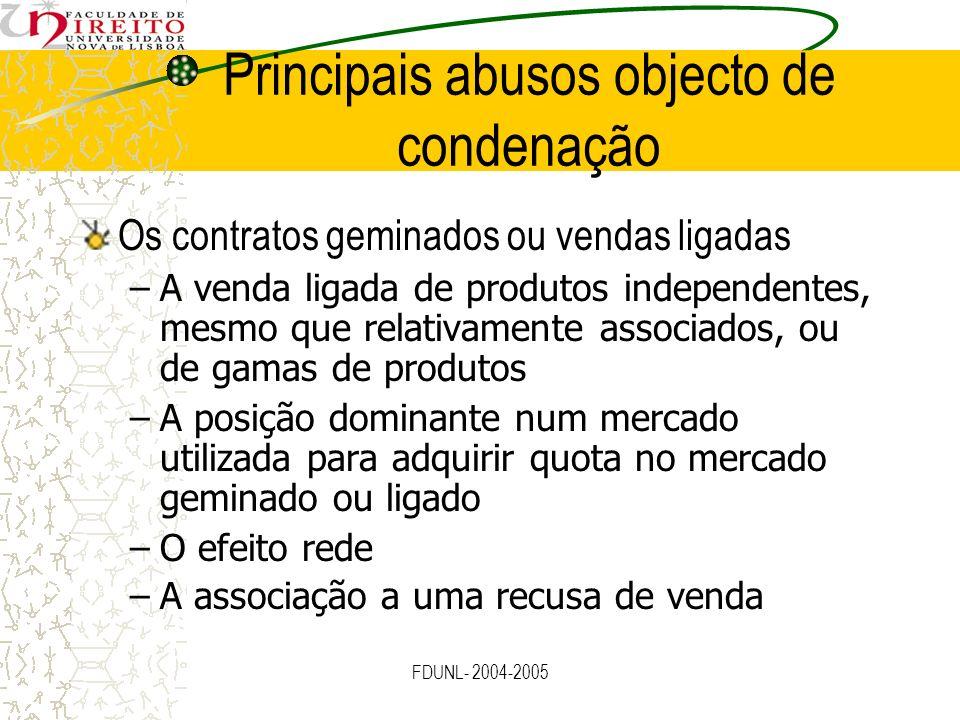 FDUNL- 2004-2005 Principais abusos objecto de condenação Os contratos geminados ou vendas ligadas –A venda ligada de produtos independentes, mesmo que