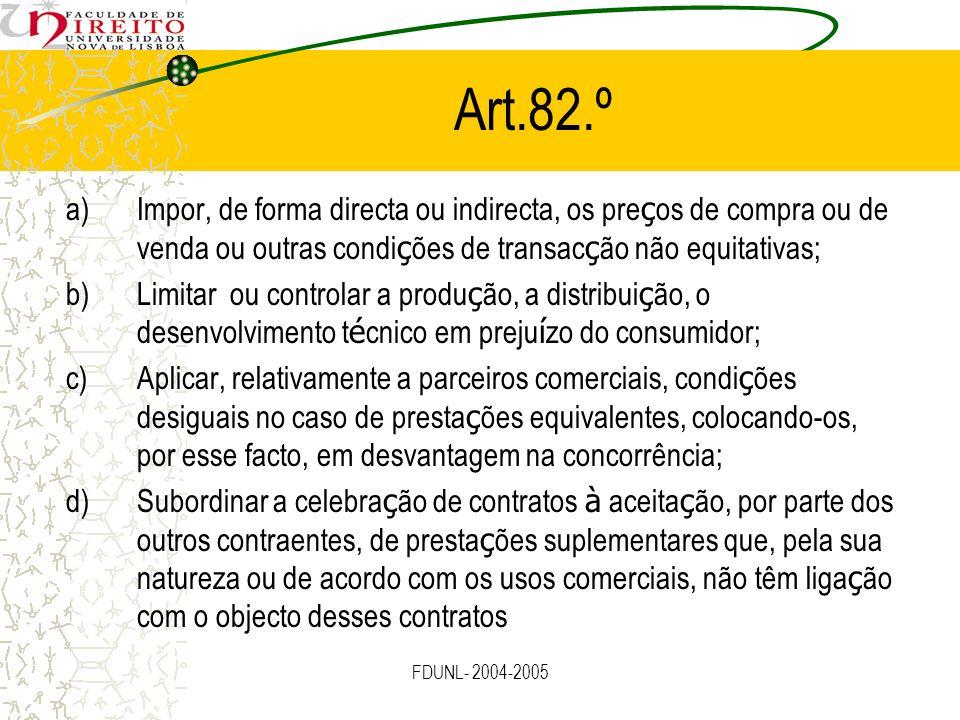 FDUNL- 2004-2005 Art.82.º a)Impor, de forma directa ou indirecta, os pre ç os de compra ou de venda ou outras condi ç ões de transac ç ão não equitati