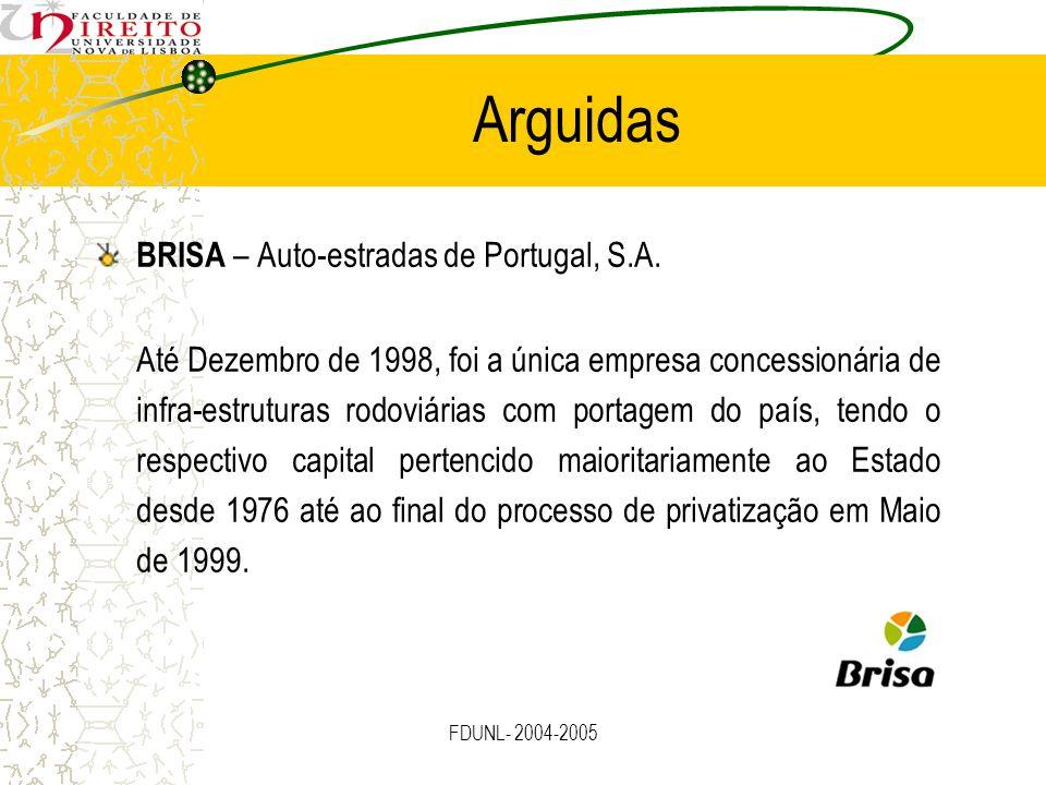 FDUNL- 2004-2005 Arguidas BRISA – Auto-estradas de Portugal, S.A. Até Dezembro de 1998, foi a única empresa concessionária de infra-estruturas rodoviá