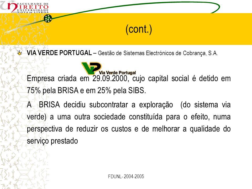 FDUNL- 2004-2005 (cont.) VIA VERDE PORTUGAL – Gestão de Sistemas Electrónicos de Cobrança, S.A. Empresa criada em 29.09.2000, cujo capital social é de