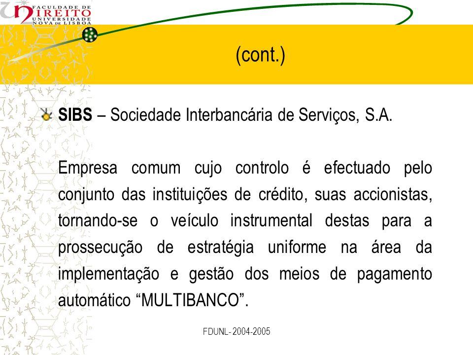 FDUNL- 2004-2005 (cont.) SIBS – Sociedade Interbancária de Serviços, S.A. Empresa comum cujo controlo é efectuado pelo conjunto das instituições de cr