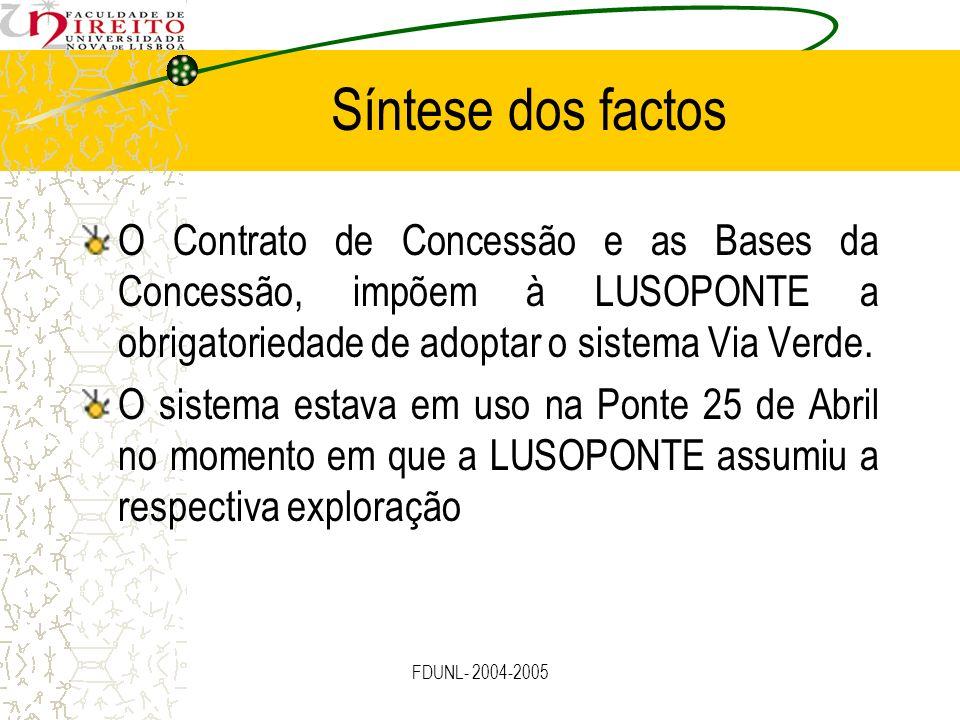 FDUNL- 2004-2005 Síntese dos factos O Contrato de Concessão e as Bases da Concessão, impõem à LUSOPONTE a obrigatoriedade de adoptar o sistema Via Ver