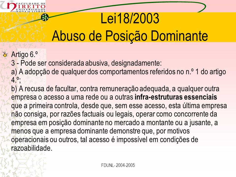 FDUNL- 2004-2005 Lei18/2003 Abuso de Posição Dominante Artigo 6.º 3 - Pode ser considerada abusiva, designadamente: a) A adopção de qualquer dos compo