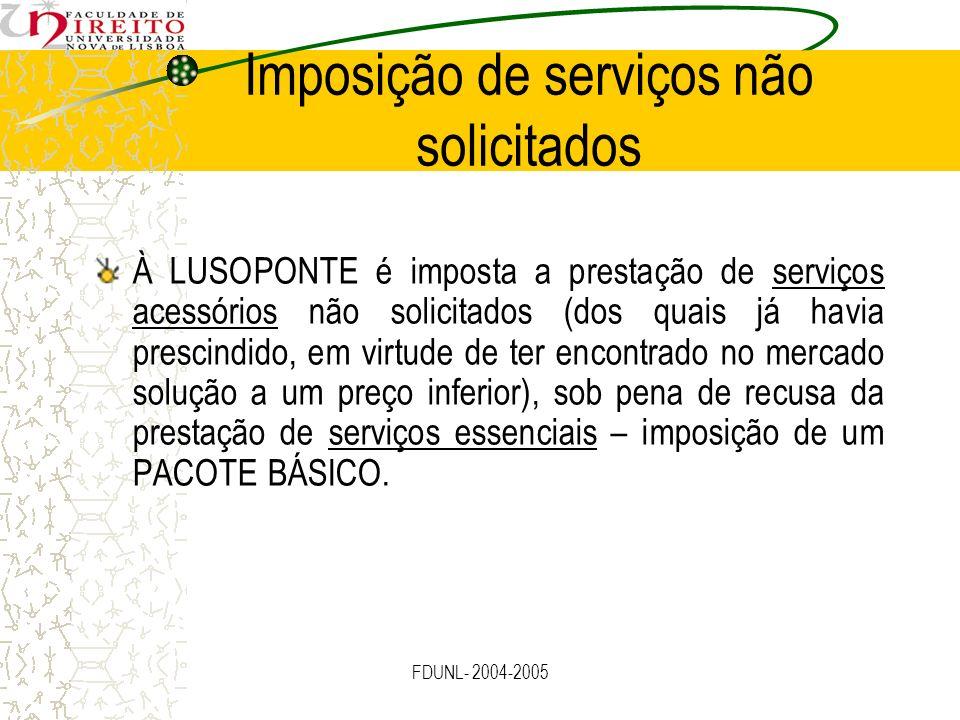 FDUNL- 2004-2005 Imposição de serviços não solicitados À LUSOPONTE é imposta a prestação de serviços acessórios não solicitados (dos quais já havia pr