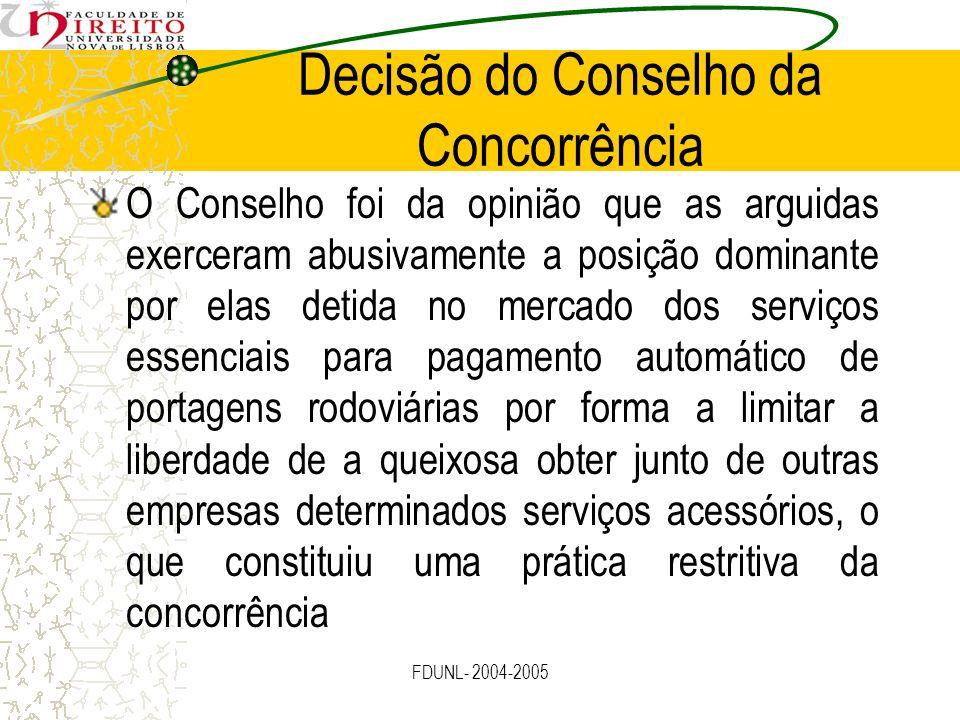 FDUNL- 2004-2005 Decisão do Conselho da Concorrência O Conselho foi da opinião que as arguidas exerceram abusivamente a posição dominante por elas det