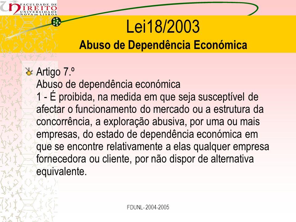 FDUNL- 2004-2005 Lei18/2003 Abuso de Dependência Económica Artigo 7.º Abuso de dependência económica 1 - É proibida, na medida em que seja susceptível