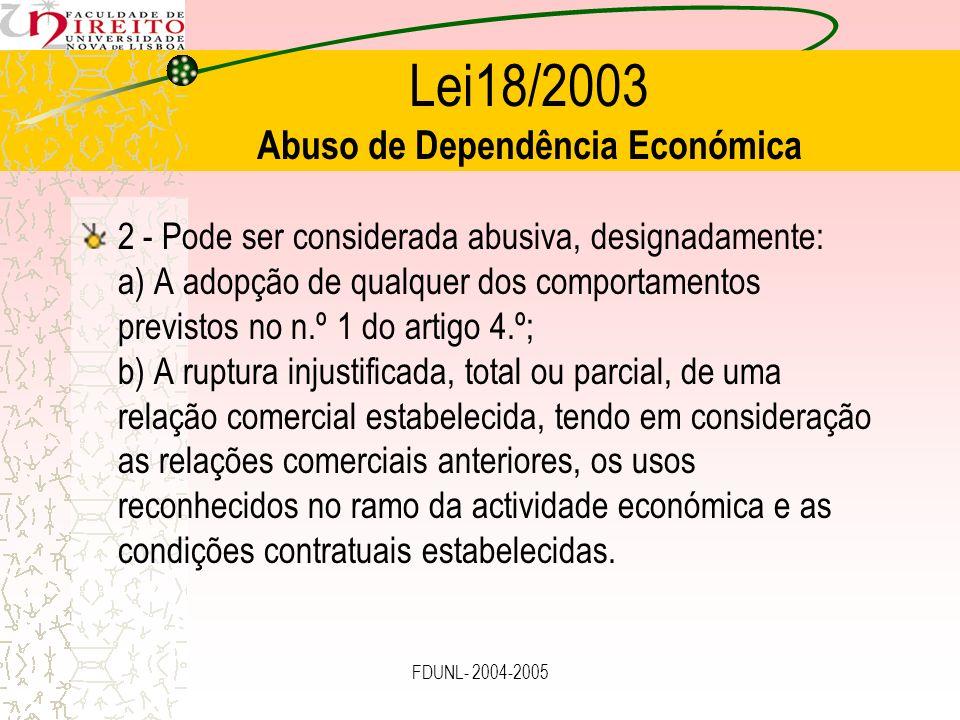 FDUNL- 2004-2005 Lei18/2003 Abuso de Dependência Económica 2 - Pode ser considerada abusiva, designadamente: a) A adopção de qualquer dos comportament
