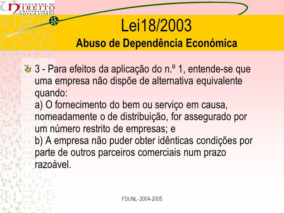 FDUNL- 2004-2005 Lei18/2003 Abuso de Dependência Económica 3 - Para efeitos da aplicação do n.º 1, entende-se que uma empresa não dispõe de alternativ