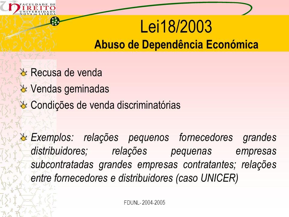 FDUNL- 2004-2005 Lei18/2003 Abuso de Dependência Económica Recusa de venda Vendas geminadas Condições de venda discriminatórias Exemplos: relações peq