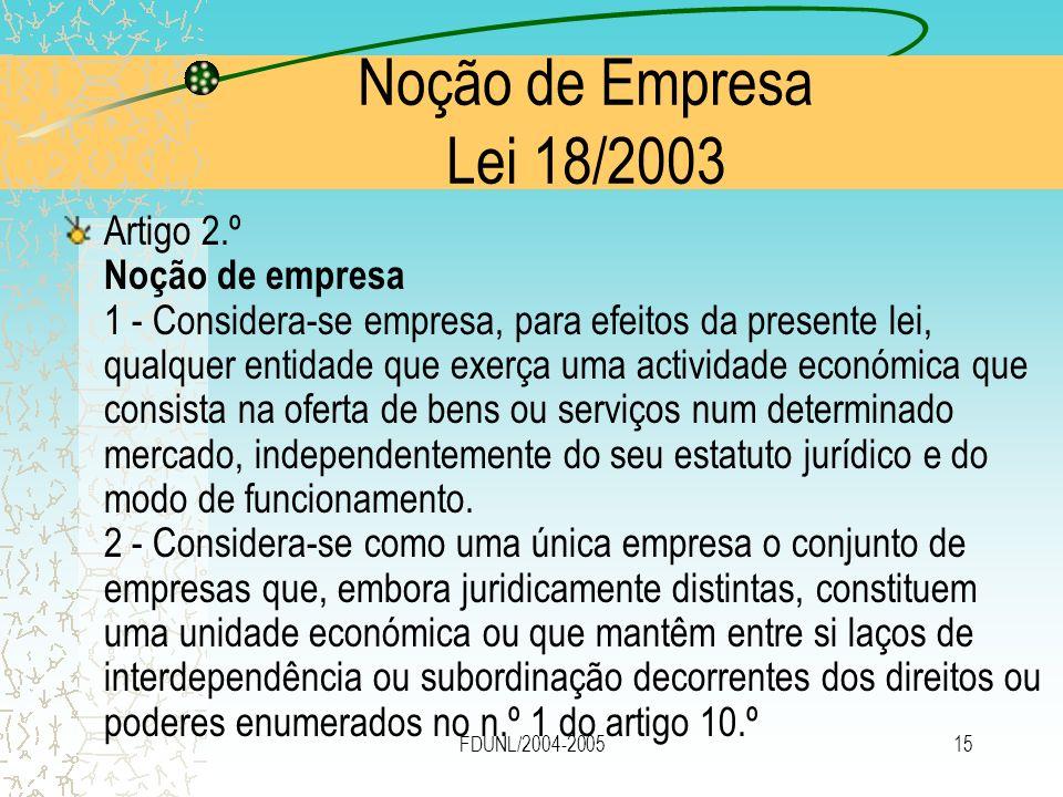 FDUNL/2004-200515 Noção de Empresa Lei 18/2003 Artigo 2.º Noção de empresa 1 - Considera-se empresa, para efeitos da presente lei, qualquer entidade q