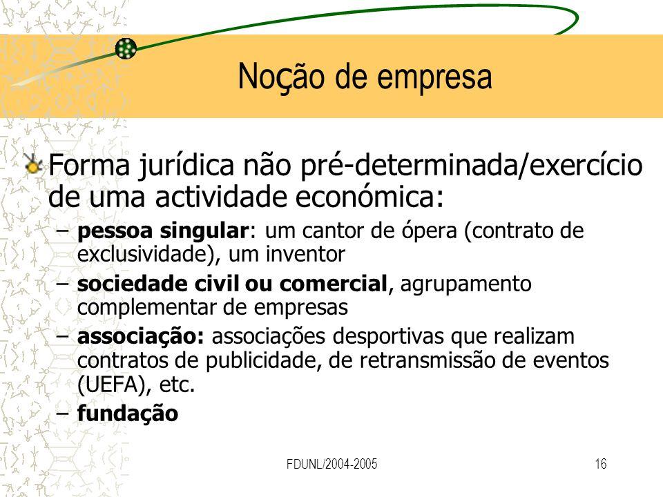 FDUNL/2004-200516 No ç ão de empresa Forma jurídica não pré-determinada/exercício de uma actividade económica: –pessoa singular: um cantor de ópera (c