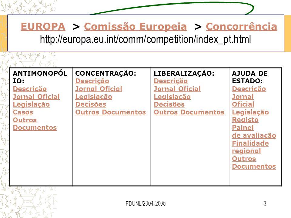 FDUNL/2004-20053 EUROPA > Comissão Europeia > Concorrência http://europa.eu.int/comm/competition/index_pt.htmlEUROPAComissão EuropeiaConcorrência ANTI
