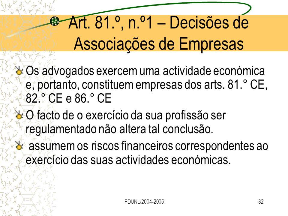 FDUNL/2004-200532 Art. 81.º, n.º1 – Decisões de Associações de Empresas Os advogados exercem uma actividade económica e, portanto, constituem empresas