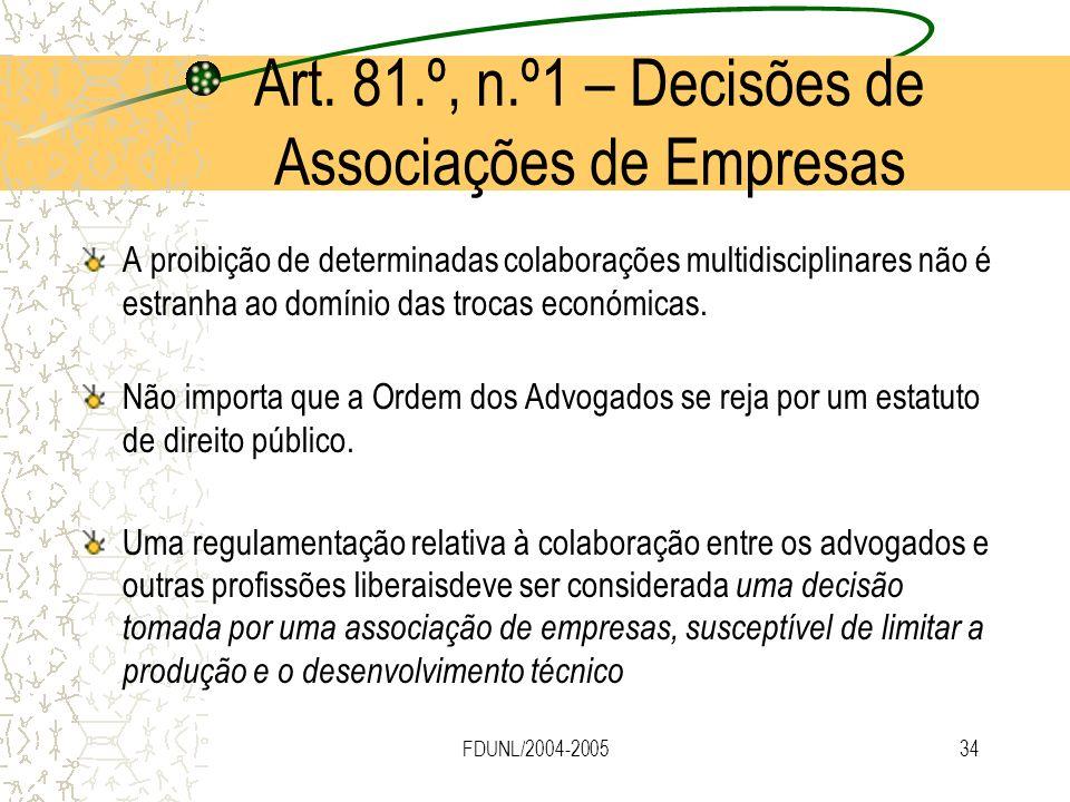 FDUNL/2004-200534 Art. 81.º, n.º1 – Decisões de Associações de Empresas A proibição de determinadas colaborações multidisciplinares não é estranha ao