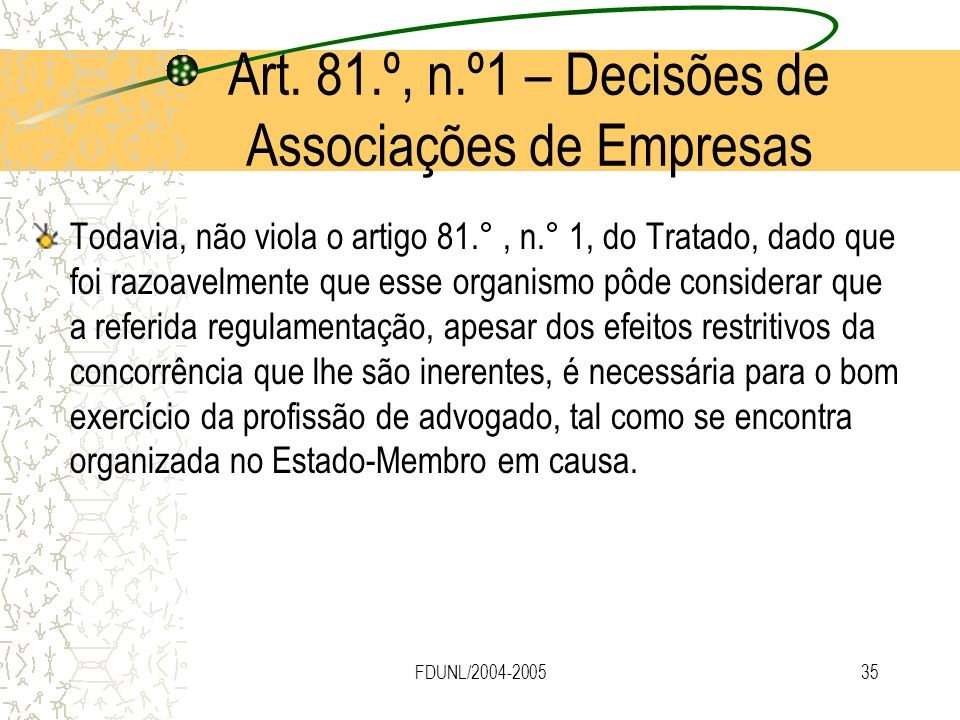 FDUNL/2004-200535 Todavia, não viola o artigo 81.°, n.° 1, do Tratado, dado que foi razoavelmente que esse organismo pôde considerar que a referida re