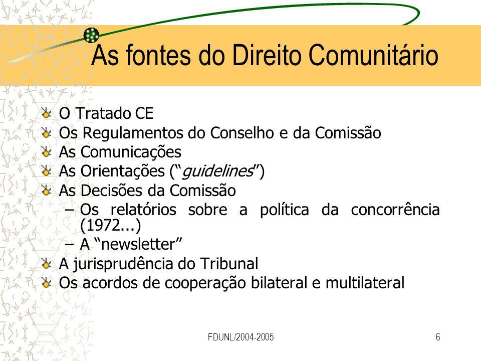 FDUNL/2004-20056 As fontes do Direito Comunitário O Tratado CE Os Regulamentos do Conselho e da Comissão As Comunicações As Orientações (guidelines) A