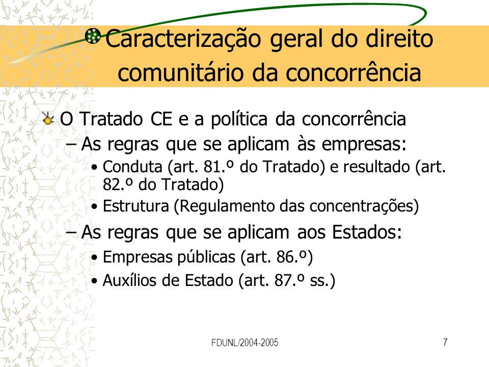 FDUNL/2004-20057 Caracterização geral do direito comunitário da concorrência O Tratado CE e a política da concorrência –As regras que se aplicam às em