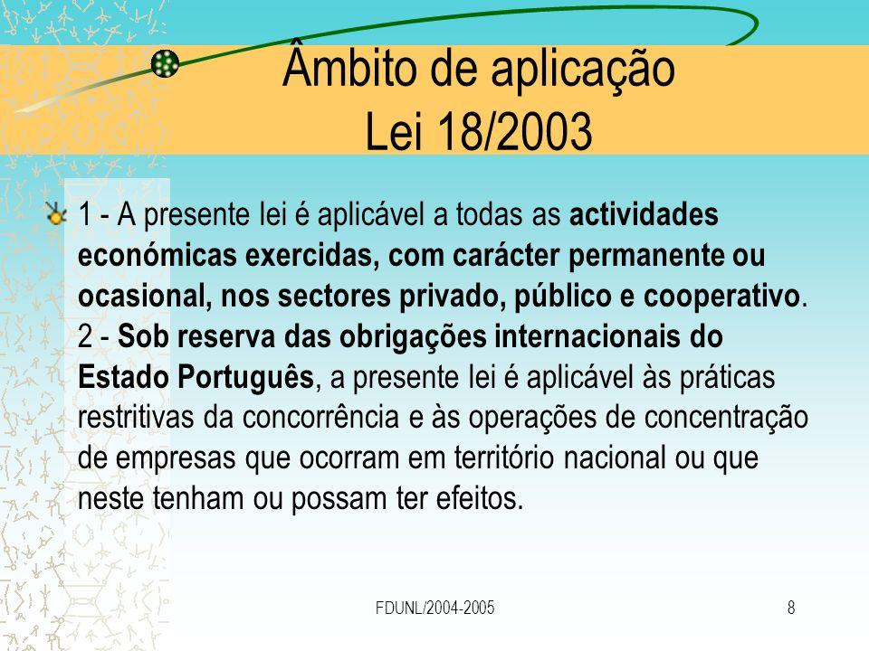 FDUNL/2004-20058 Âmbito de aplicação Lei 18/2003 1 - A presente lei é aplicável a todas as actividades económicas exercidas, com carácter permanente o