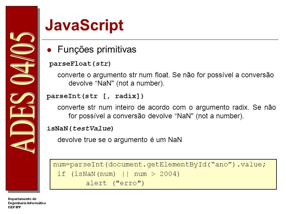 JavaScript Funções primitivas parseFloat(str) converte o argumento str num float.