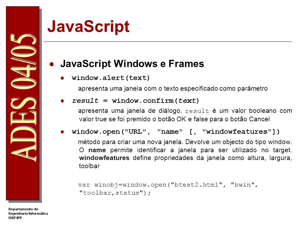 JavaScript JavaScript Windows e Frames window.alert(text) apresenta uma janela com o texto especificado como parâmetro result = window.confirm(text) apresenta uma janela de diálogo.