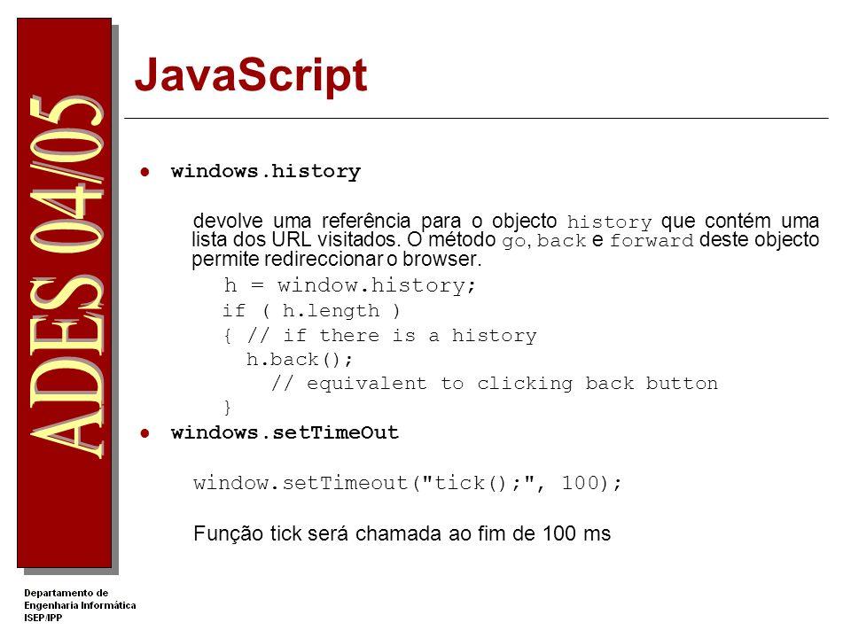 JavaScript windows.history devolve uma referência para o objecto history que contém uma lista dos URL visitados.