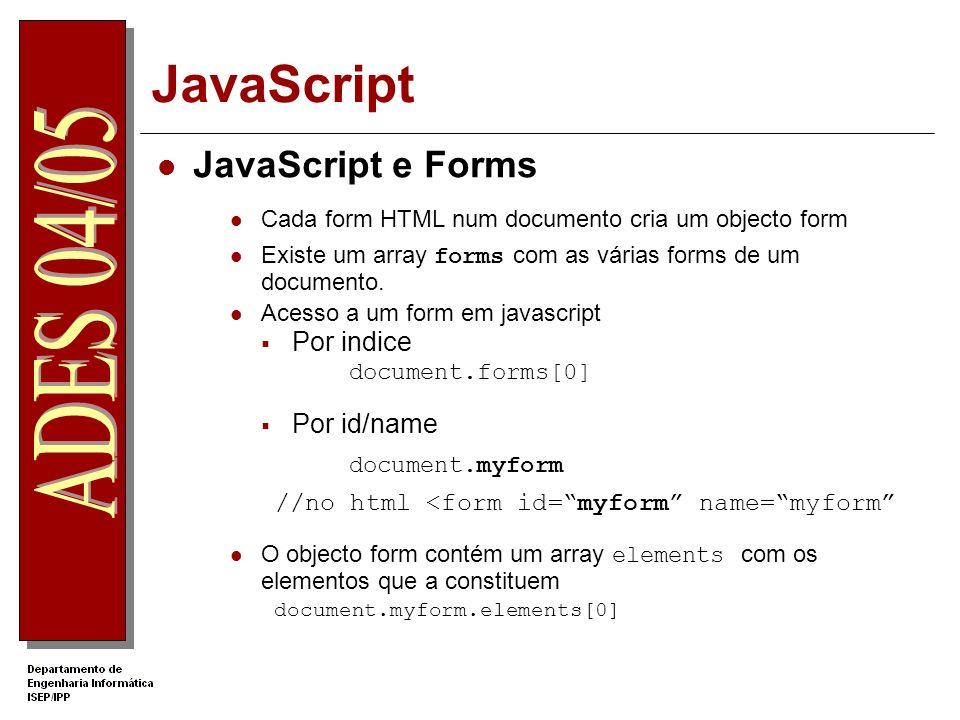 JavaScript JavaScript e Forms Cada form HTML num documento cria um objecto form Existe um array forms com as várias forms de um documento.