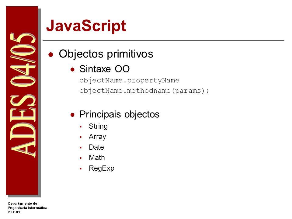 JavaScript Objectos primitivos Sintaxe OO objectName.propertyName objectName.methodname(params); Principais objectos String Array Date Math RegExp