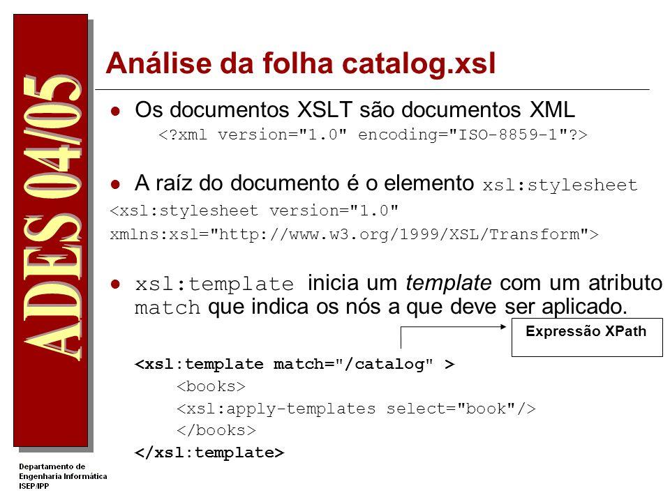 XSLT Uma folha de estilo XSLT consiste numa série de templates que, conjuntamente com expressões baseadas em XPath, determinam como o processador vai aplica-las aos nós do documento fonte.