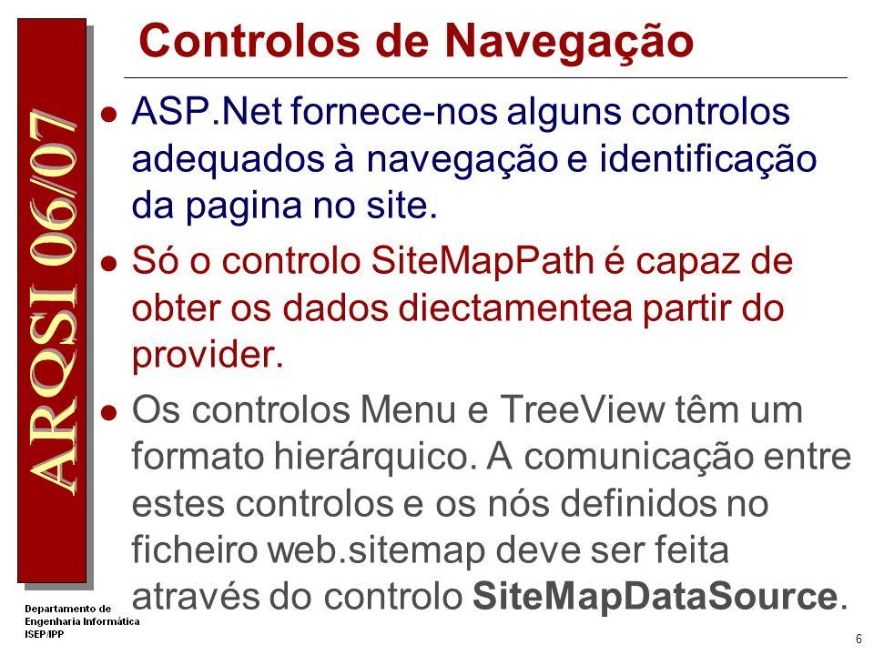 5 A infra-estrutua Alguns controlos conseguem obter os dados directamente do Provider Outros controlos precisam de um intermediário (SiteMapDataSource