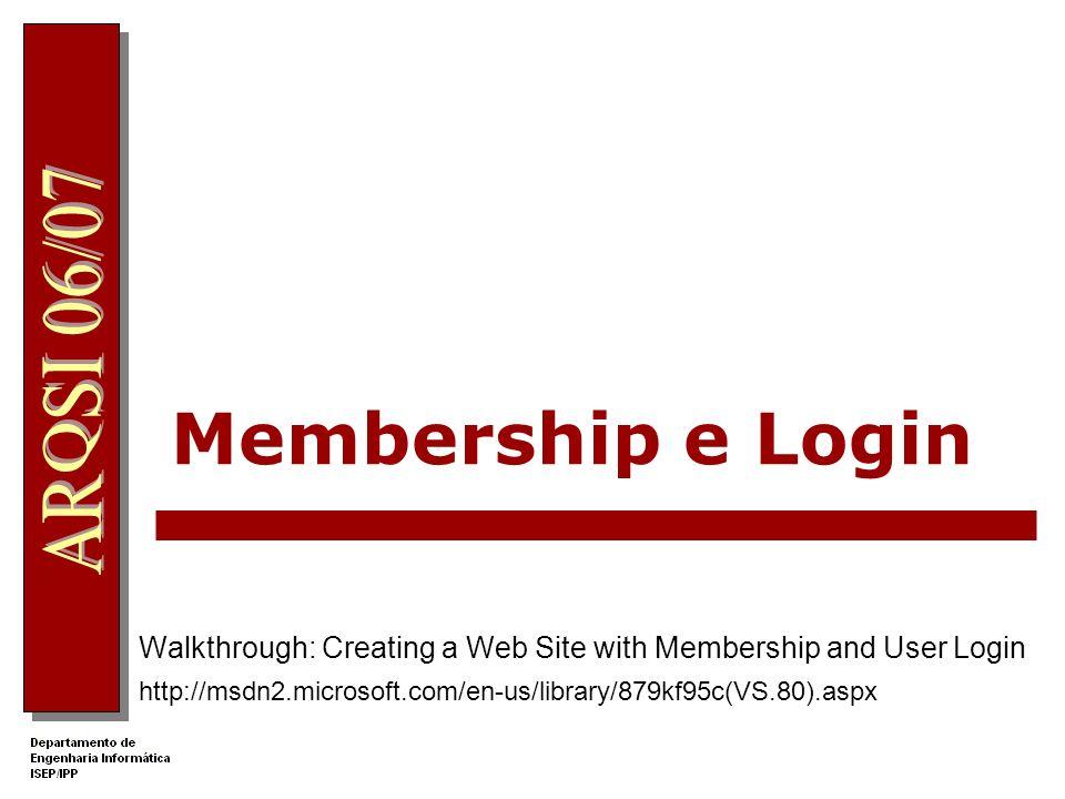 Membership e Login Walkthrough: Creating a Web Site with Membership and User Login http://msdn2.microsoft.com/en-us/library/879kf95c(VS.80).aspx