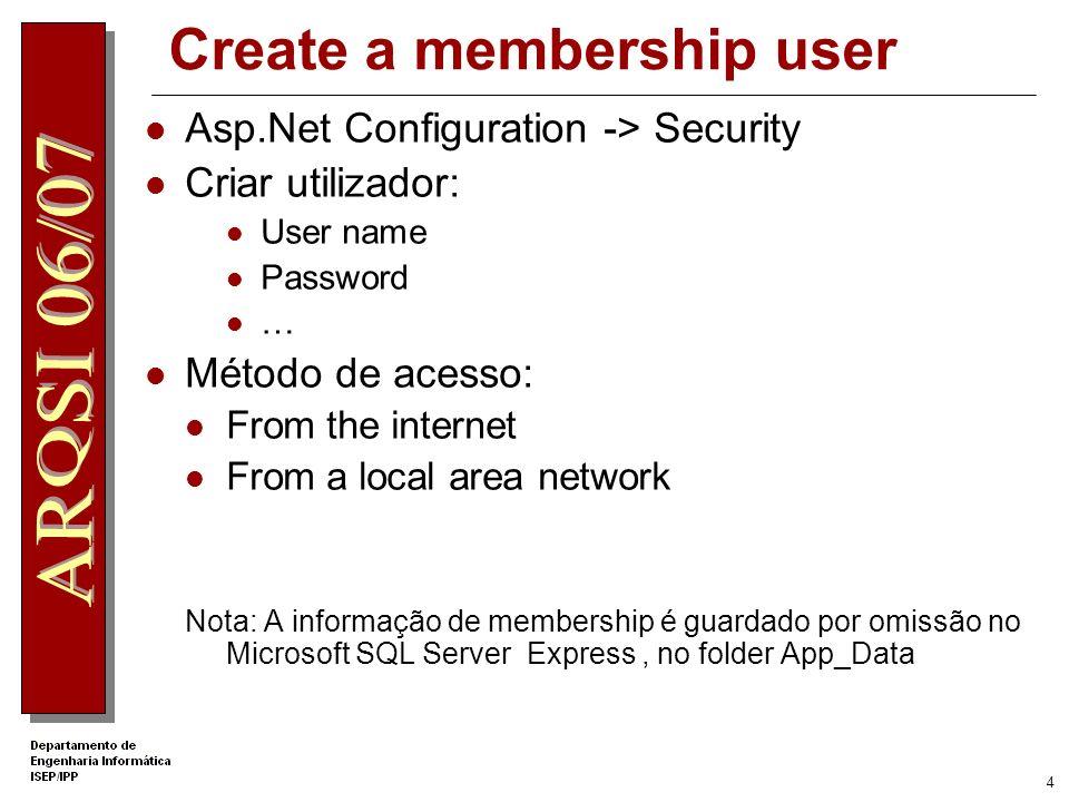 4 Create a membership user Asp.Net Configuration -> Security Criar utilizador: User name Password … Método de acesso: From the internet From a local area network Nota: A informação de membership é guardado por omissão no Microsoft SQL Server Express, no folder App_Data