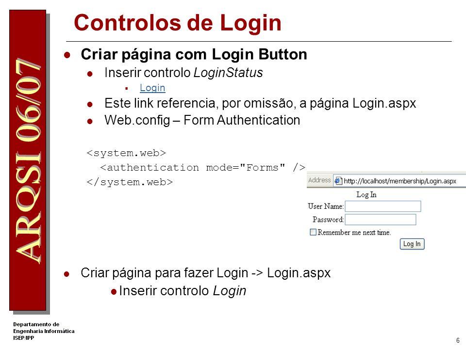 6 Controlos de Login Criar página com Login Button Inserir controlo LoginStatus Login Este link referencia, por omissão, a página Login.aspx Web.config – Form Authentication Criar página para fazer Login -> Login.aspx Inserir controlo Login