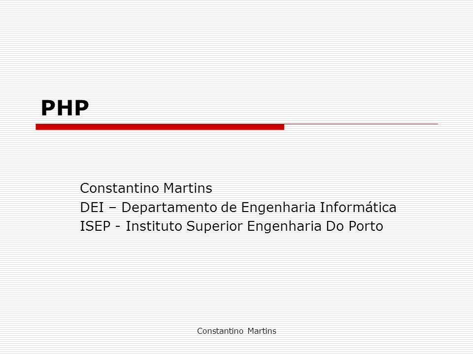 Constantino Martins PHP Constantino Martins DEI – Departamento de Engenharia Informática ISEP - Instituto Superior Engenharia Do Porto