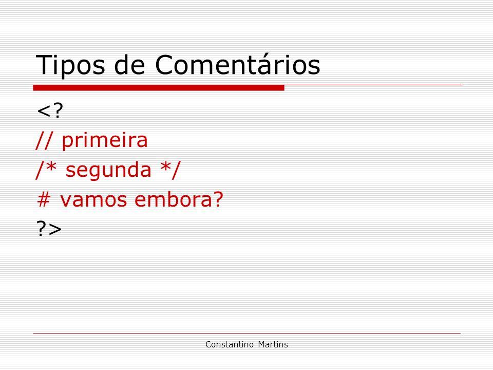Constantino Martins Tipos de Comentários <? // primeira /* segunda */ # vamos embora? ?>
