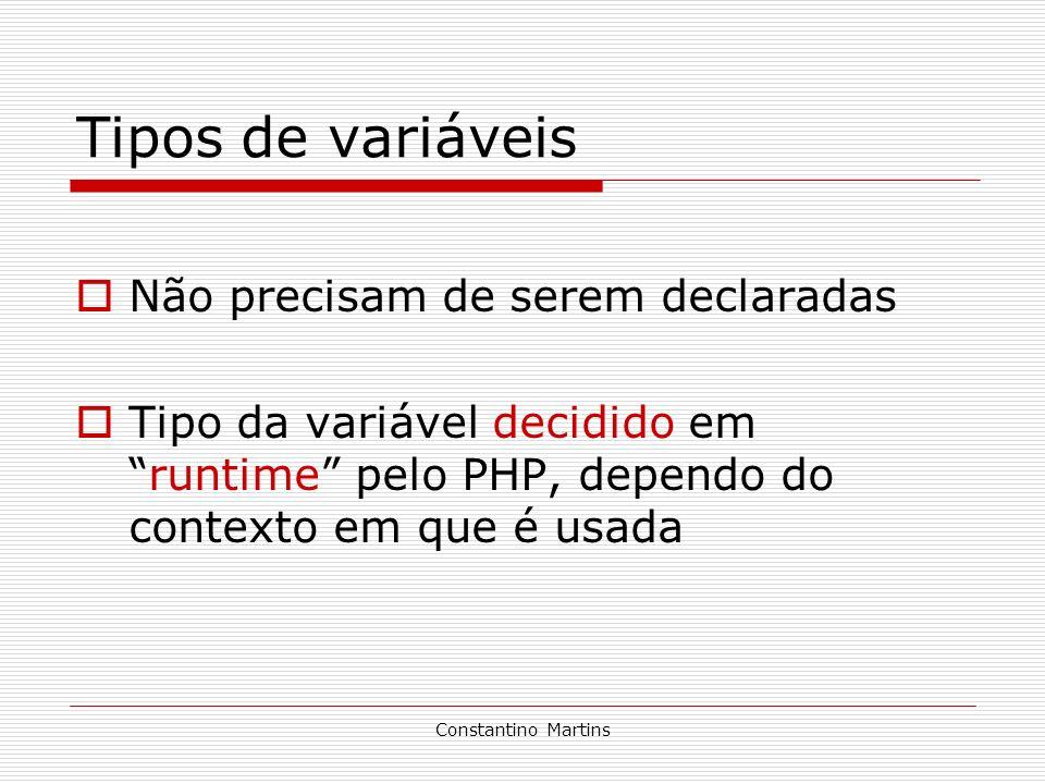 Constantino Martins Tipos de variáveis Não precisam de serem declaradas Tipo da variável decidido emruntime pelo PHP, dependo do contexto em que é usa