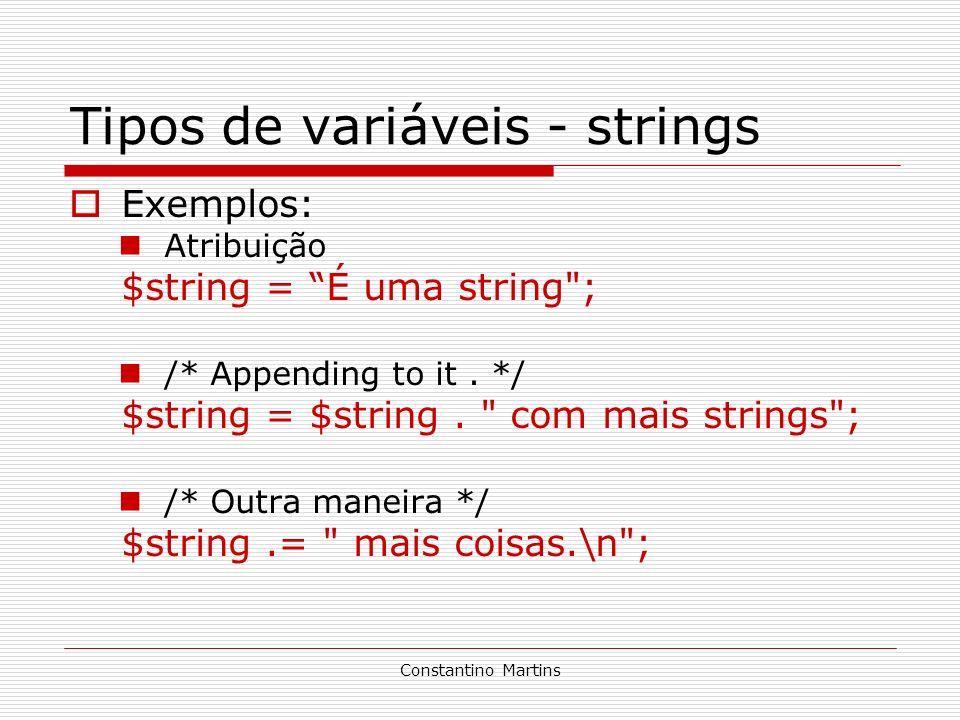 Constantino Martins Tipos de variáveis - strings Exemplos: Atribuição $string = É uma string