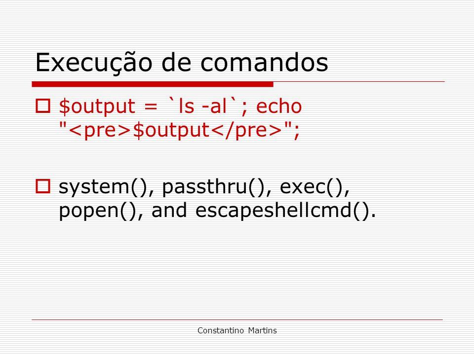 Constantino Martins Execução de comandos $output = `ls -al`; echo