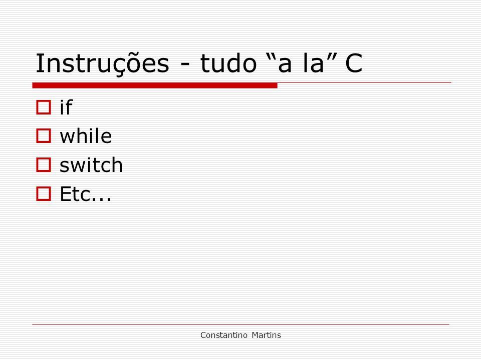 Constantino Martins Instruções- tudo a la C if while switch Etc...