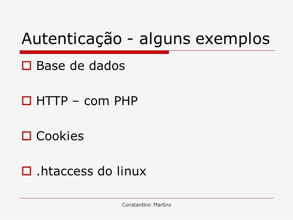 Constantino Martins Autenticação - alguns exemplos Base de dados HTTP – com PHP Cookies.htaccess do linux